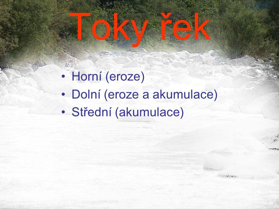 Toky řek •Horní (eroze) •Dolní (eroze a akumulace) •Střední (akumulace)