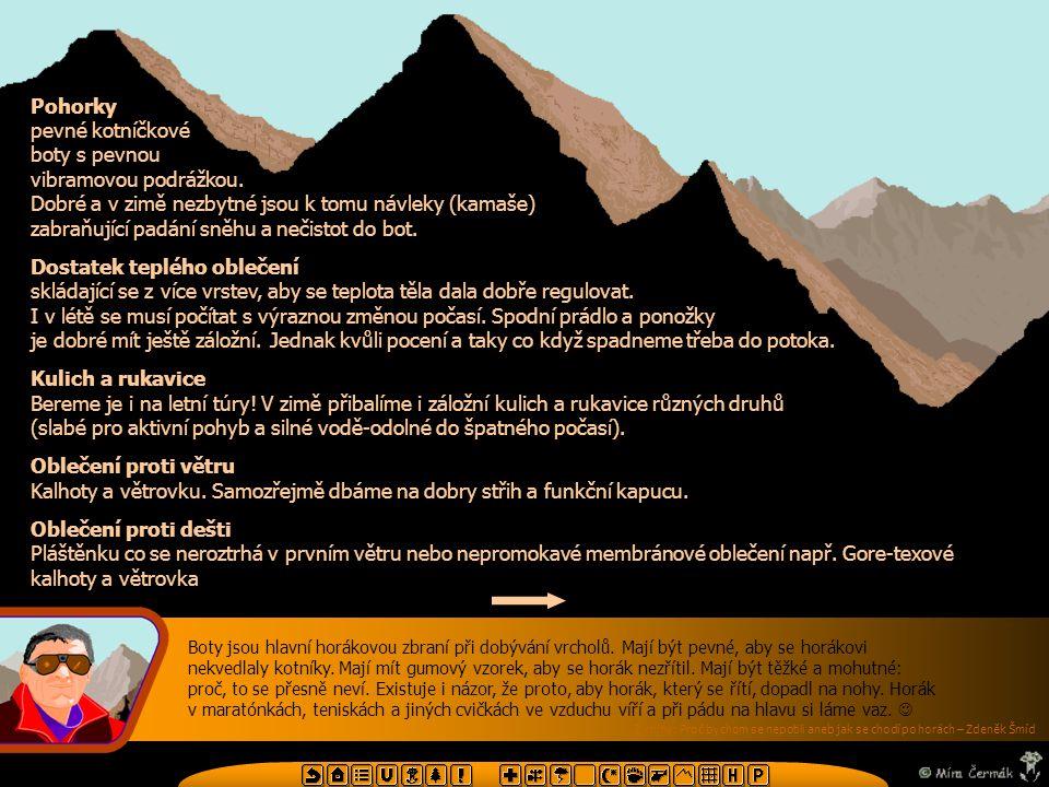 Základní výstroj a oblečení pro horské túry Boty jsou hlavní horákovou zbraní při dobývání vrcholů. Mají být pevné, aby se horákovi nekvedlaly kotníky