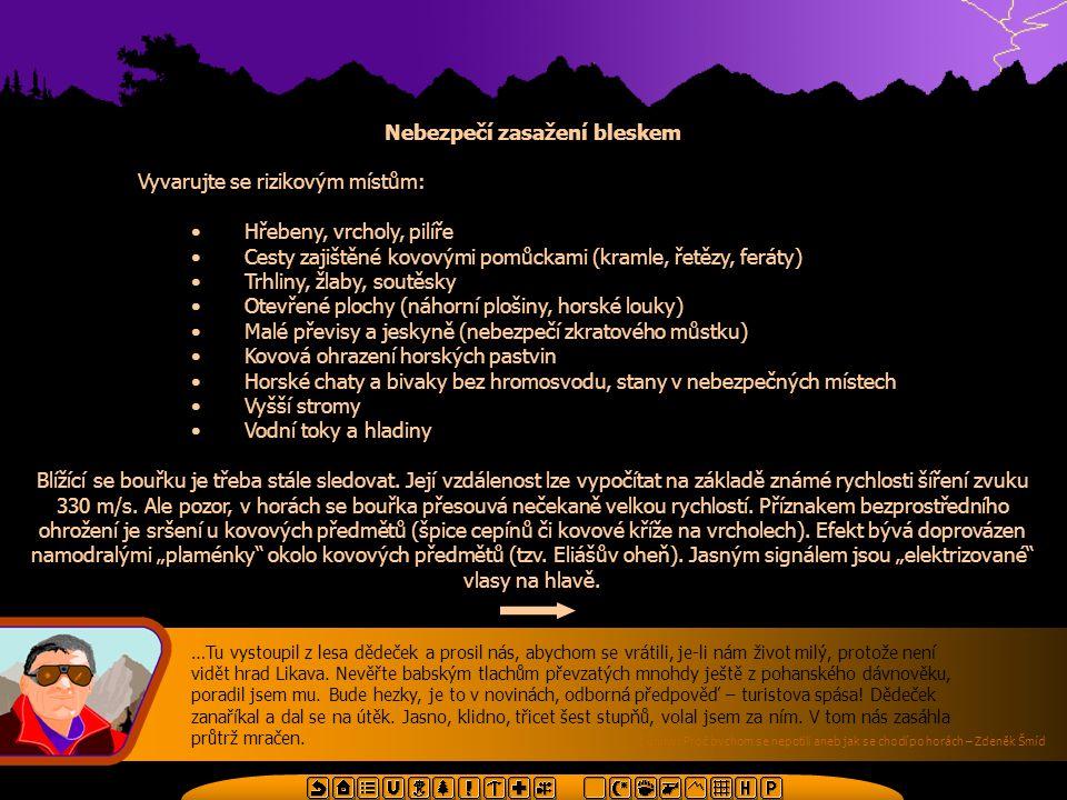 Nebezpečí zasažení bleskem Vyvarujte se rizikovým místům: •Hřebeny, vrcholy, pilíře •Cesty zajištěné kovovými pomůckami (kramle, řetězy, feráty) •Trhl
