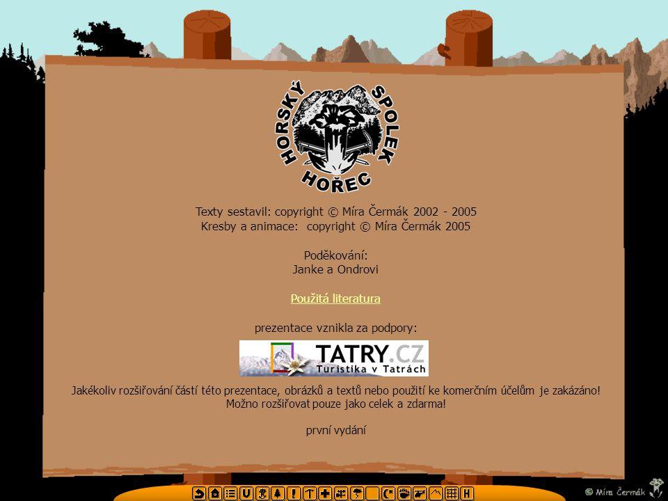 Texty sestavil: copyright © Míra Čermák 2002 - 2005 Kresby a animace: copyright © Míra Čermák 2005 Poděkování: Janke a Ondrovi Použitá literatura prez