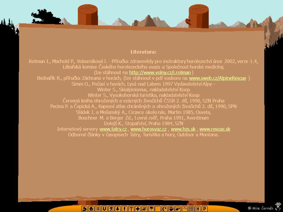 Literatura: Rotman I., Machold P., Voborníková J. - Příručka zdravovědy pro instruktory horolezectví únor 2002, verze 1.4, Lékařská komise Českého hor