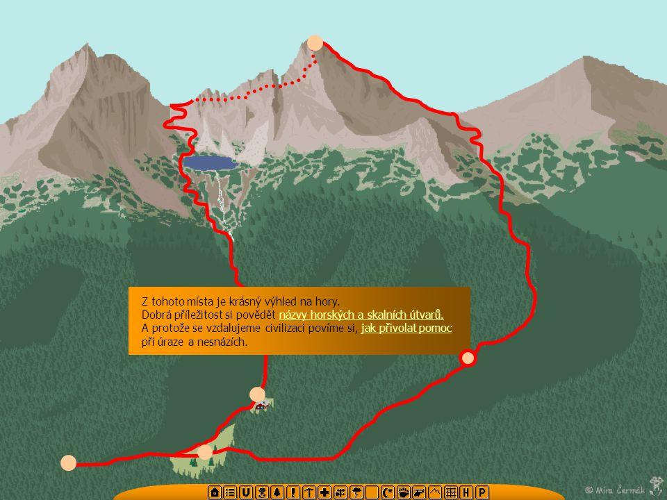 Z tohoto místa je krásný výhled na hory. Dobrá příležitost si povědět názvy horských a skalních útvarů.názvy horských a skalních útvarů. A protože se