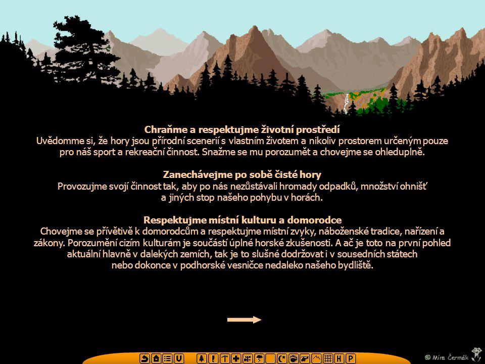 Chraňme a respektujme životní prostředí Uvědomme si, že hory jsou přírodní scenerií s vlastním životem a nikoliv prostorem určeným pouze pro náš sport