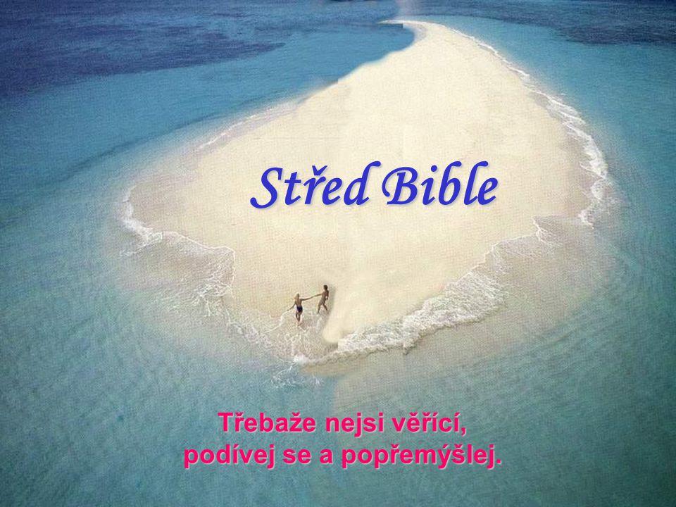 Třebaže nejsi věřící, podívej se a popřemýšlej. Střed Bible