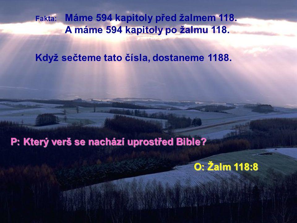 P: Která kapitola se nachází uprostřed Bible? O: Žalm 118