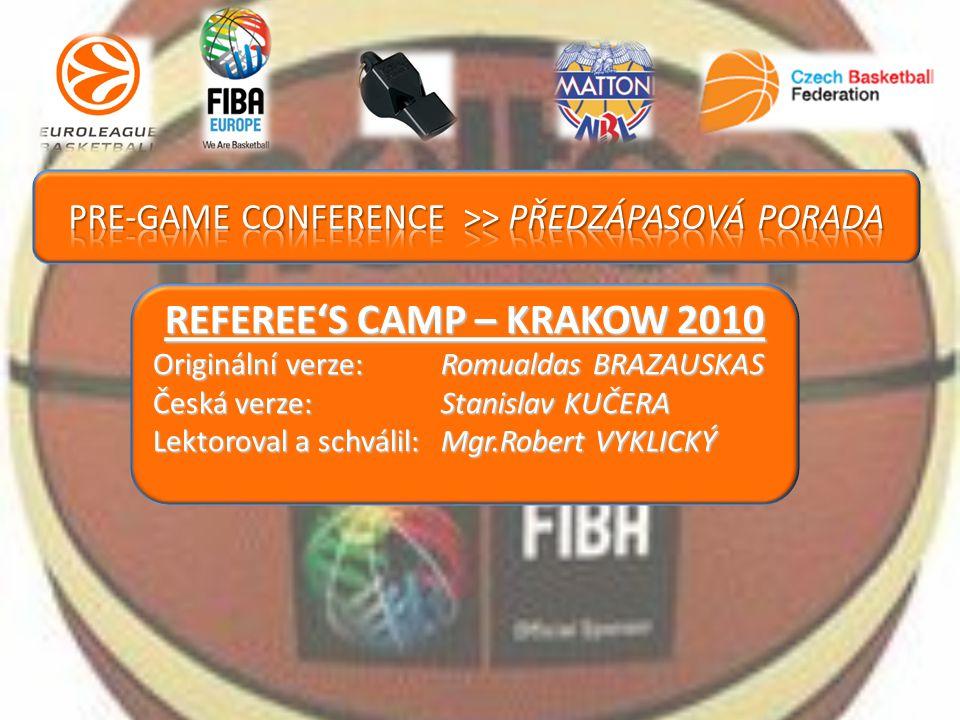 REFEREE'S CAMP – KRAKOW 2010 Originální verze: Romualdas BRAZAUSKAS Česká verze:Stanislav KUČERA Lektoroval a schválil:Mgr.Robert VYKLICKÝ