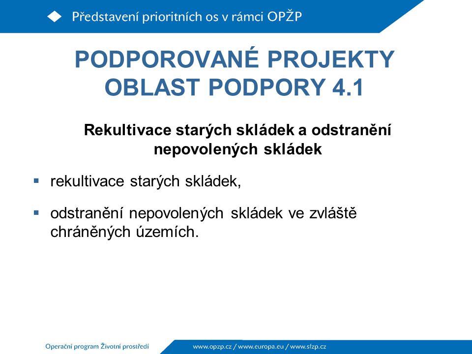 PODPOROVANÉ PROJEKTY OBLAST PODPORY 4.1 Rekultivace starých skládek a odstranění nepovolených skládek  rekultivace starých skládek,  odstranění nepovolených skládek ve zvláště chráněných územích.