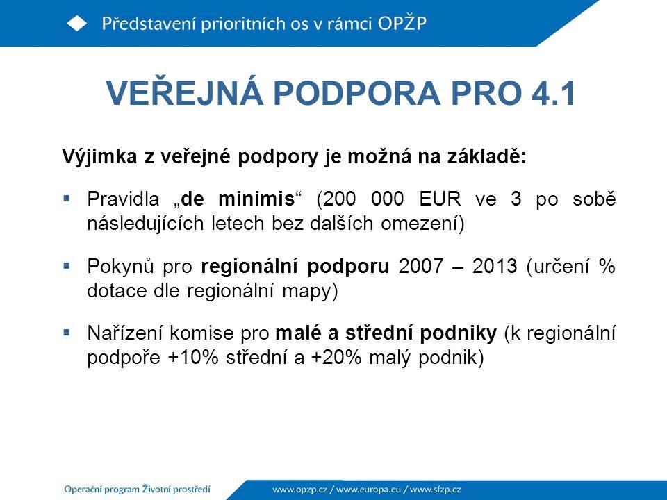 """VEŘEJNÁ PODPORA PRO 4.1 Výjimka z veřejné podpory je možná na základě:  Pravidla """"de minimis (200 000 EUR ve 3 po sobě následujících letech bez dalších omezení)  Pokynů pro regionální podporu 2007 – 2013 (určení % dotace dle regionální mapy)  Nařízení komise pro malé a střední podniky (k regionální podpoře +10% střední a +20% malý podnik)"""