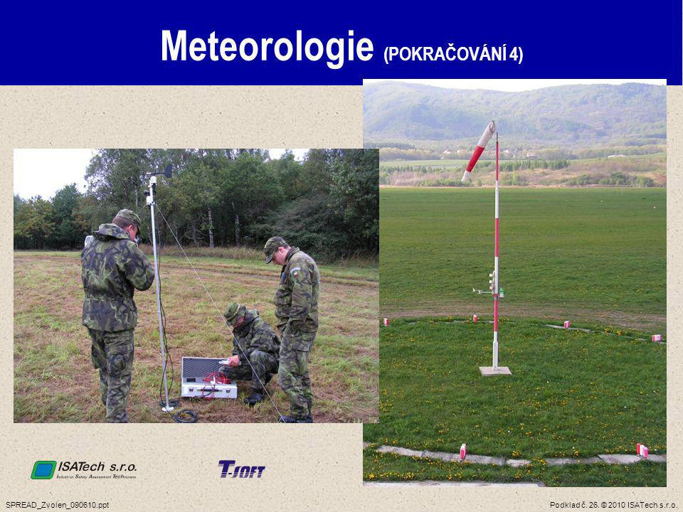 Podklad č. 26. © 2010 ISATech s.r.o.SPREAD_Zvolen_090610.ppt Meteorologie (POKRAČOVÁNÍ 4)