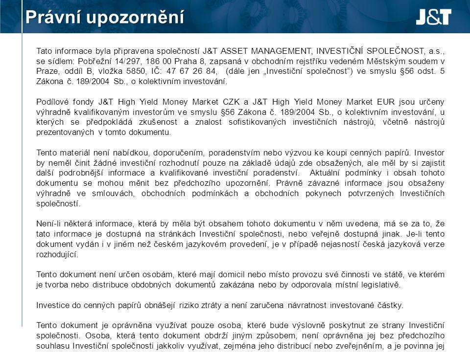 Právní upozornění Tato informace byla připravena společností J&T ASSET MANAGEMENT, INVESTIČNÍ SPOLEČNOST, a.s., se sídlem: Pobřežní 14/297, 186 00 Pra