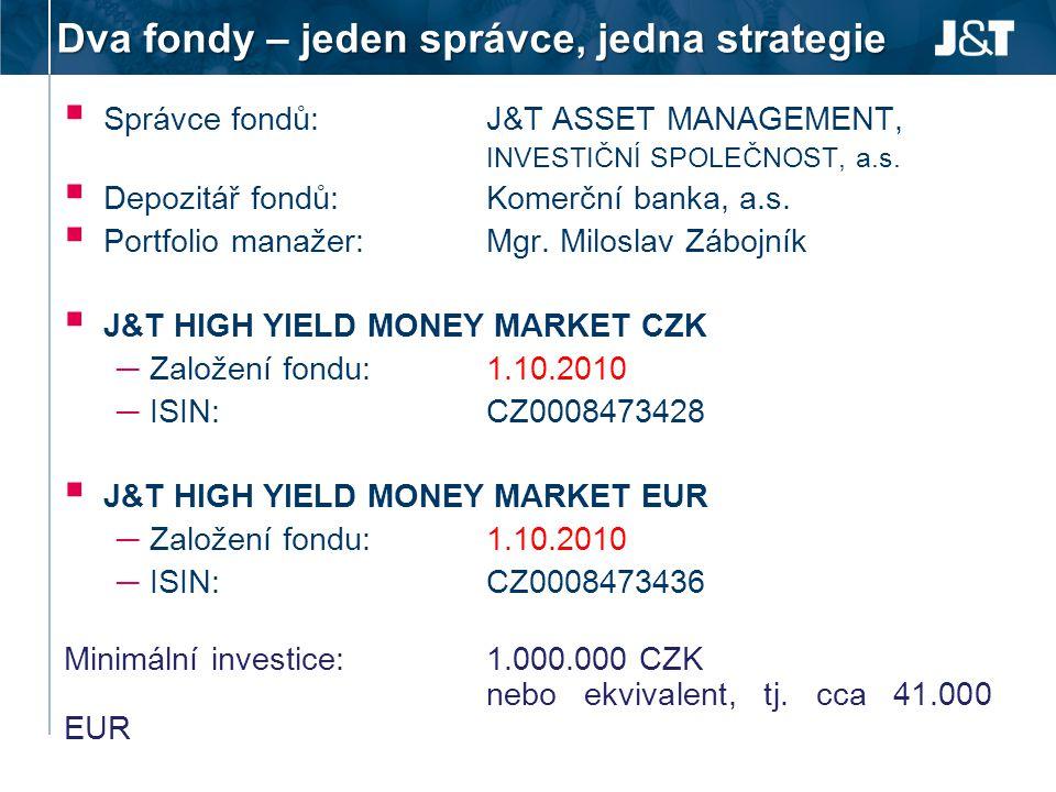 Dva fondy – jeden správce, jedna strategie  Správce fondů: J&T ASSET MANAGEMENT, INVESTIČNÍ SPOLEČNOST, a.s.  Depozitář fondů: Komerční banka, a.s.