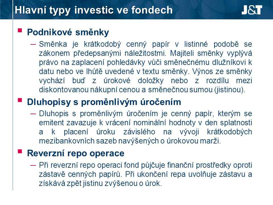 Hlavní typy investic ve fondech  Podnikové směnky ─ Směnka je krátkodobý cenný papír v listinné podobě se zákonem předepsanými náležitostmi. Majiteli