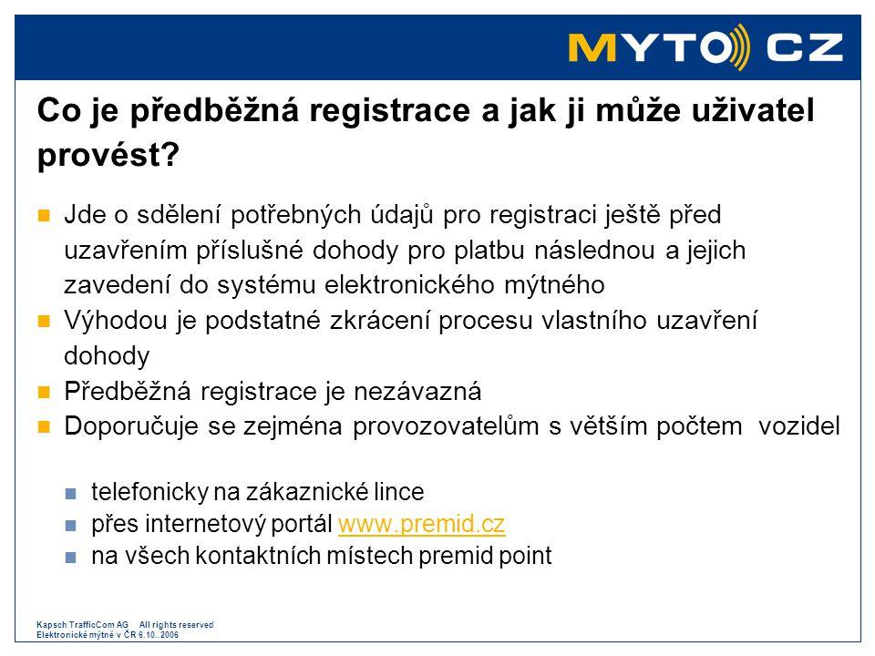 Kapsch TrafficCom AG All rights reserved Elektronické mýtné v ČR 6.10..2006 Co je předběžná registrace a jak ji může uživatel provést?  Jde o sdělení
