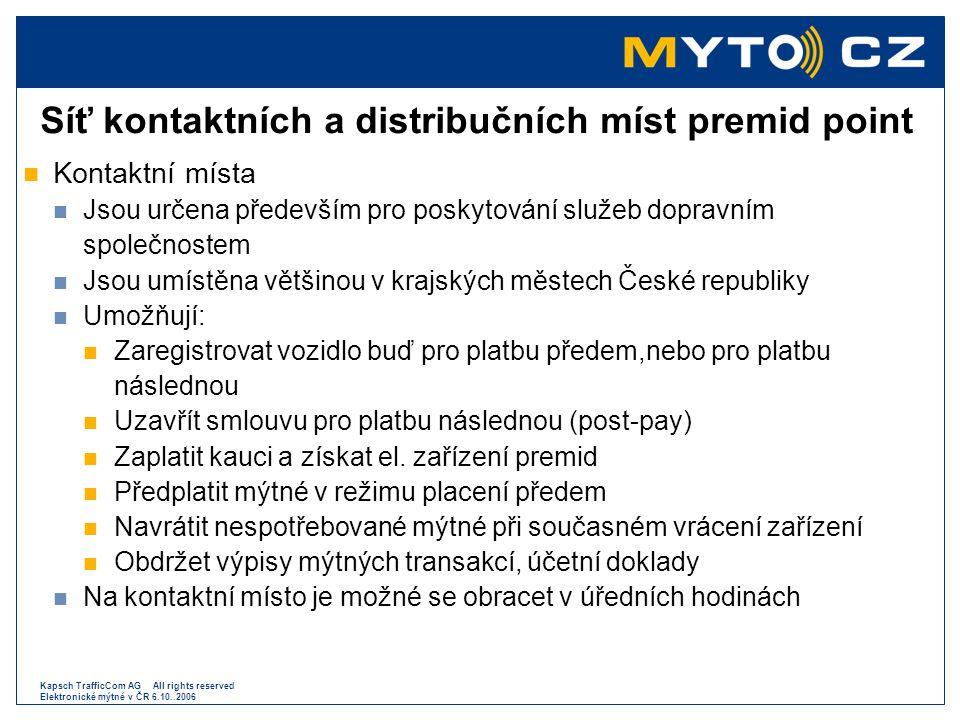 Kapsch TrafficCom AG All rights reserved Elektronické mýtné v ČR 6.10..2006 Síť kontaktních a distribučních míst premid point  Kontaktní místa  Jsou