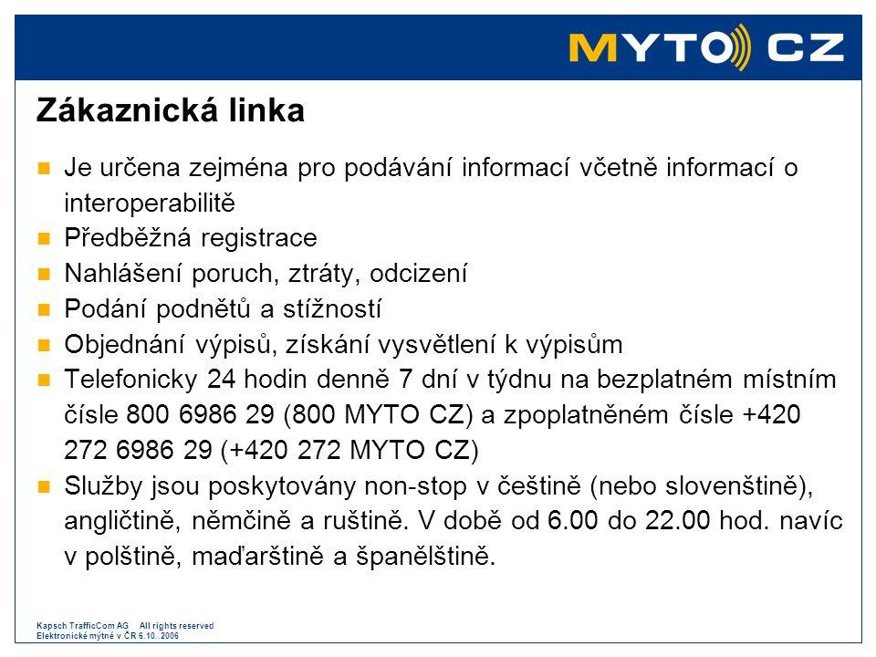 Kapsch TrafficCom AG All rights reserved Elektronické mýtné v ČR 6.10..2006 Zákaznická linka  Je určena zejména pro podávání informací včetně informa