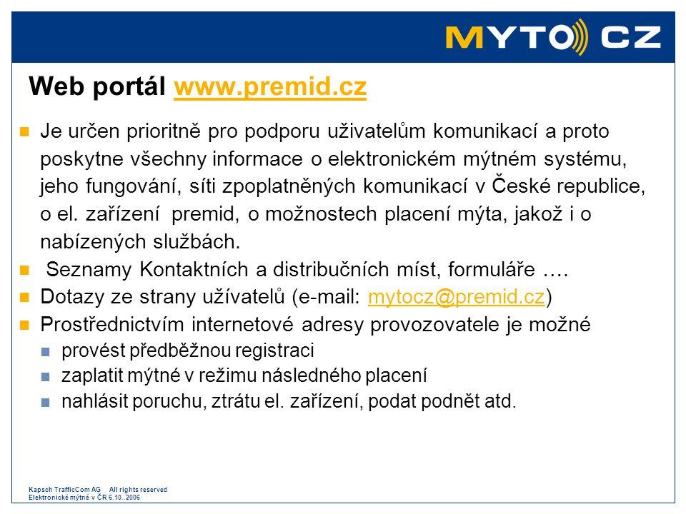 Kapsch TrafficCom AG All rights reserved Elektronické mýtné v ČR 6.10..2006 Web portál www.premid.czwww.premid.cz  Je určen prioritně pro podporu uži