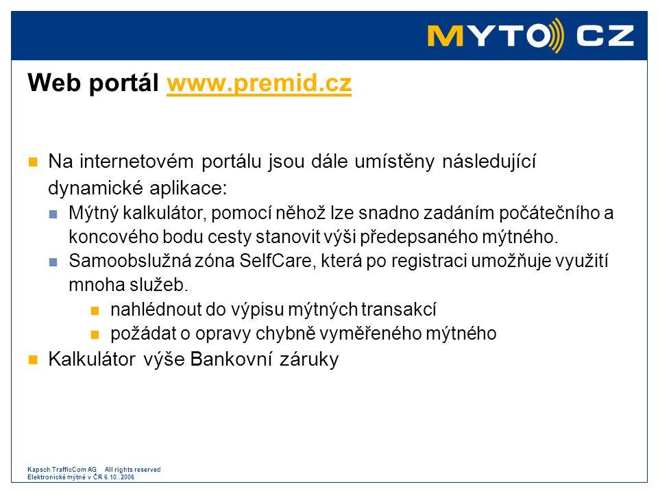 Kapsch TrafficCom AG All rights reserved Elektronické mýtné v ČR 6.10..2006 Web portál www.premid.czwww.premid.cz  Na internetovém portálu jsou dále