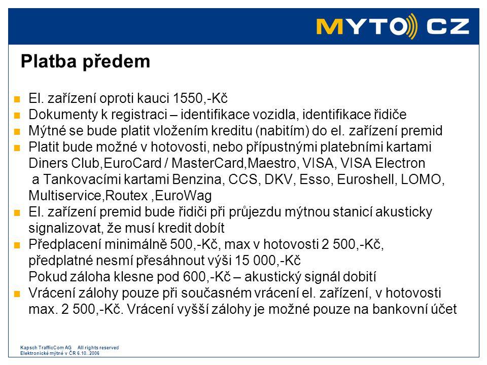 Kapsch TrafficCom AG All rights reserved Elektronické mýtné v ČR 6.10..2006 Platba předem  El. zařízení oproti kauci 1550,-Kč  Dokumenty k registrac