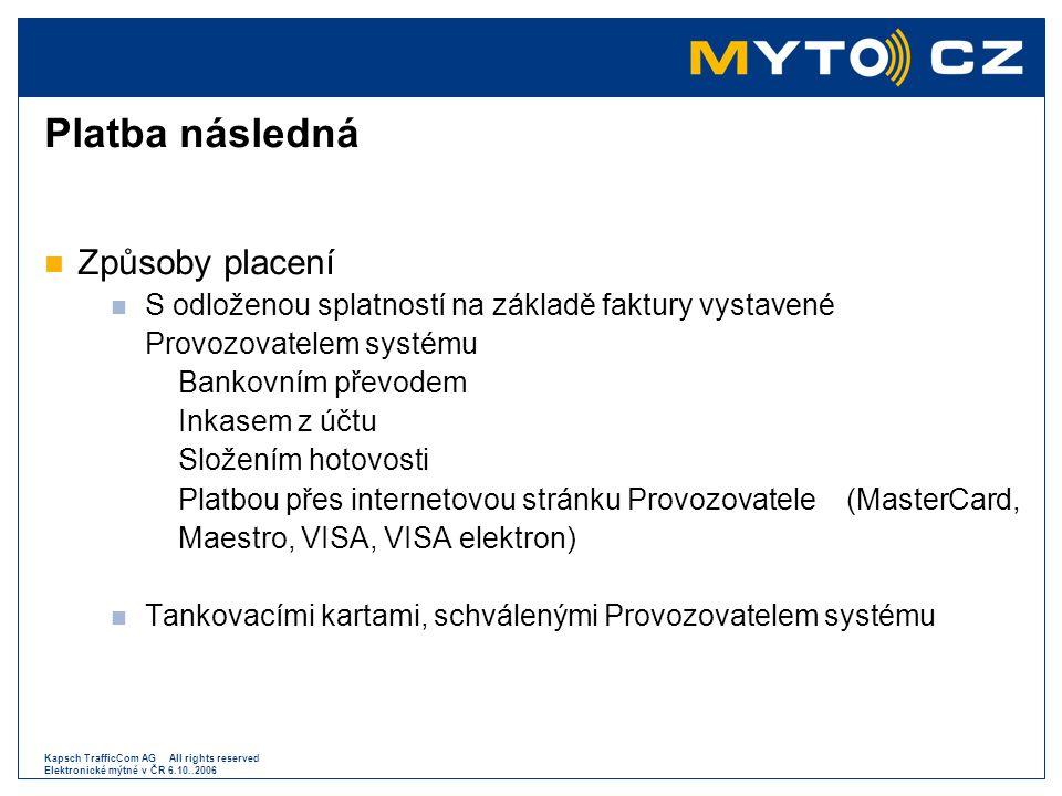 Kapsch TrafficCom AG All rights reserved Elektronické mýtné v ČR 6.10..2006 Platba následná  Způsoby placení  S odloženou splatností na základě fakt