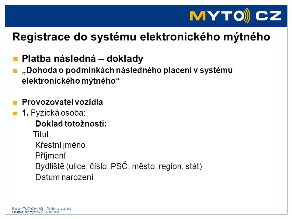 Kapsch TrafficCom AG All rights reserved Elektronické mýtné v ČR 6.10..2006 Registrace do systému elektronického mýtného  Platba následná – doklady 
