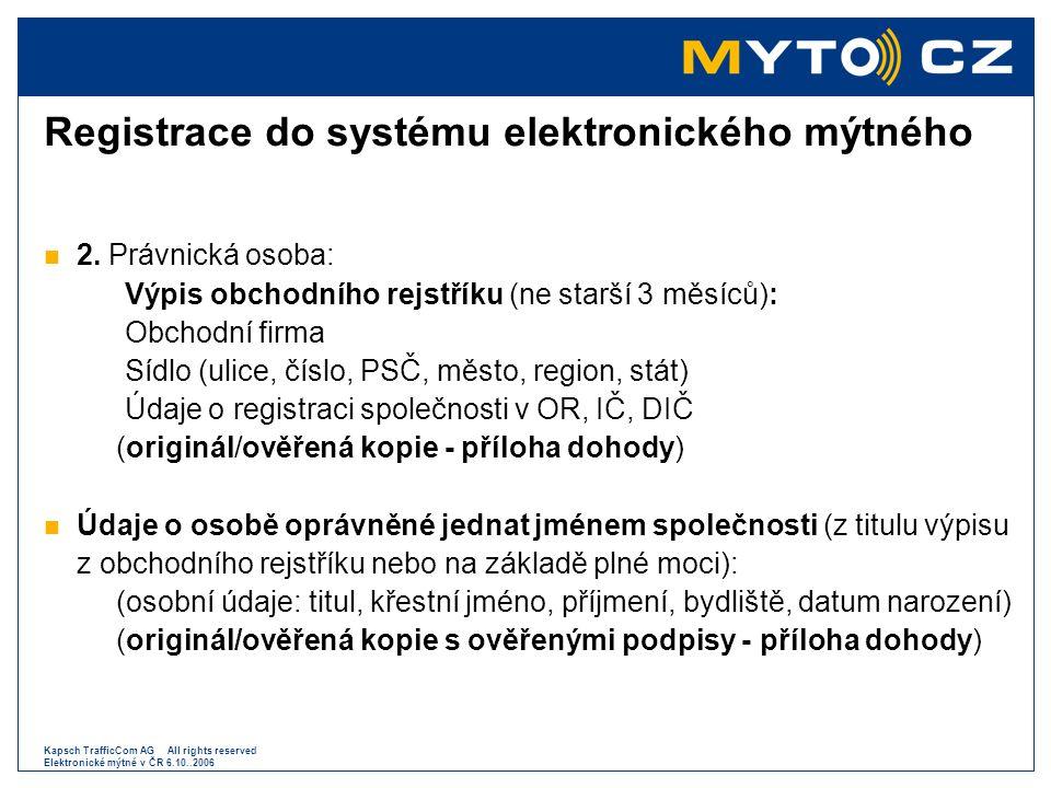 Kapsch TrafficCom AG All rights reserved Elektronické mýtné v ČR 6.10..2006 Registrace do systému elektronického mýtného  2. Právnická osoba: Výpis o