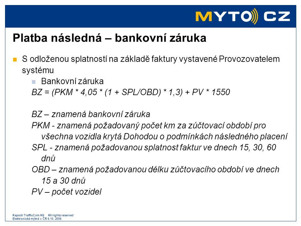Kapsch TrafficCom AG All rights reserved Elektronické mýtné v ČR 6.10..2006 Platba následná – bankovní záruka  S odloženou splatností na základě fakt