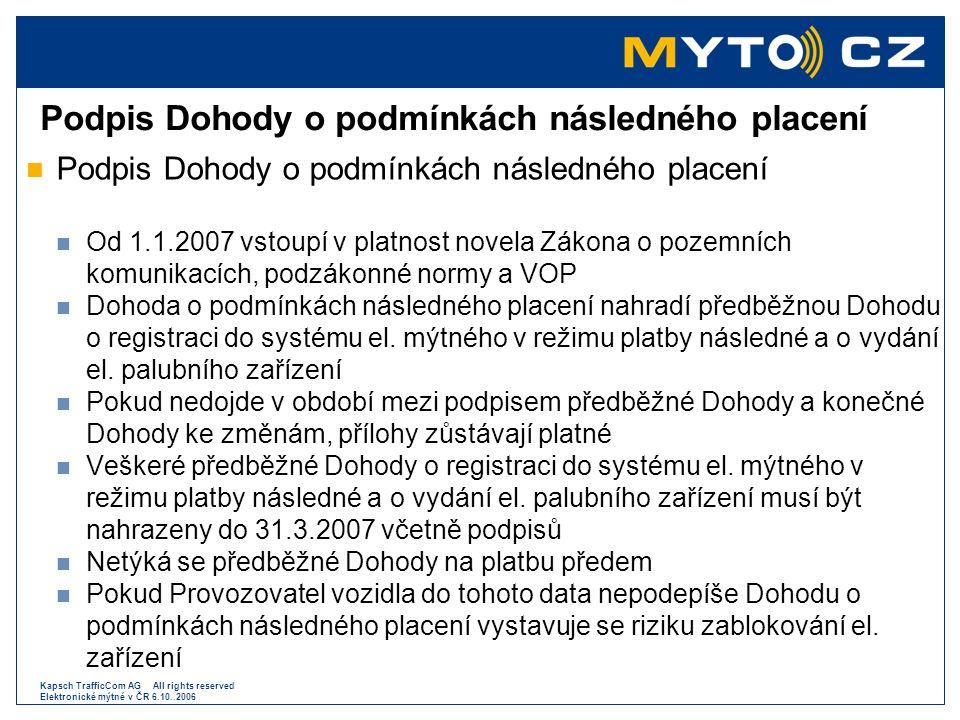 Kapsch TrafficCom AG All rights reserved Elektronické mýtné v ČR 6.10..2006 Podpis Dohody o podmínkách následného placení  Podpis Dohody o podmínkách