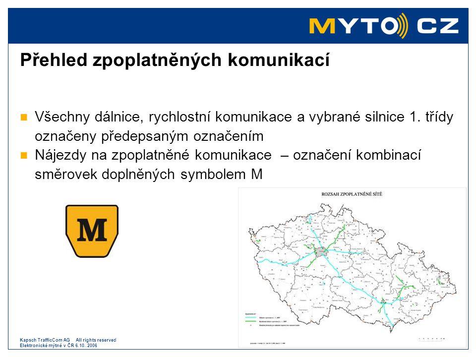 Kapsch TrafficCom AG All rights reserved Elektronické mýtné v ČR 6.10..2006 Detekce vozidla Obrazový záznam Klasifikace vozidla Kontrola a odeslání dat do centrálního systému Komunikace (mikrovlna)
