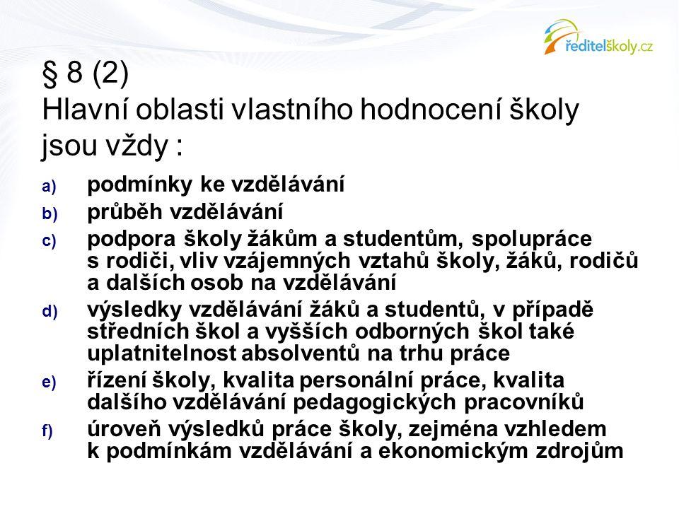 § 8 (2) Hlavní oblasti vlastního hodnocení školy jsou vždy : a) podmínky ke vzdělávání b) průběh vzdělávání c) podpora školy žákům a studentům, spolup