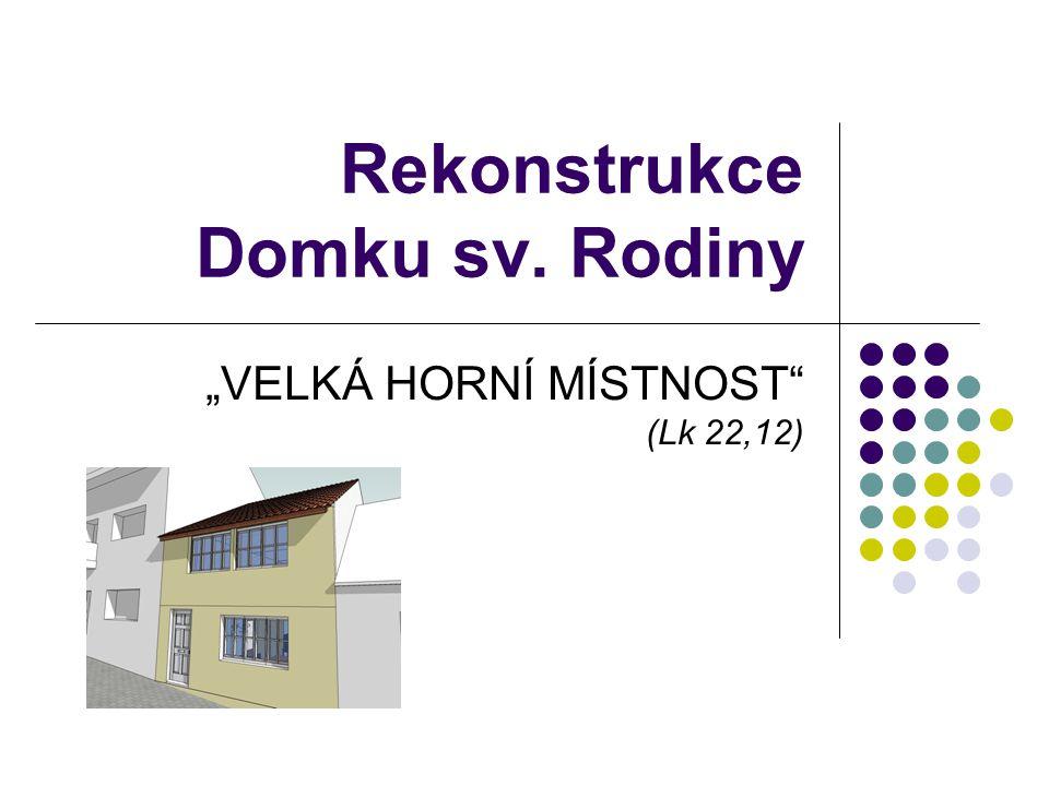 """Rekonstrukce Domku sv. Rodiny """"VELKÁ HORNÍ MÍSTNOST"""" (Lk 22,12)"""