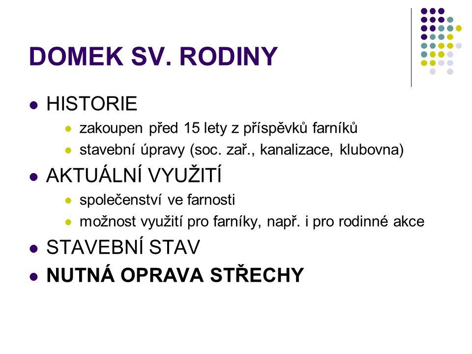 DOMEK SV. RODINY  HISTORIE  zakoupen před 15 lety z příspěvků farníků  stavební úpravy (soc.