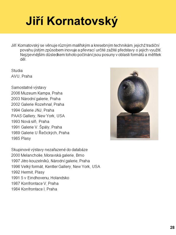 28 Jiří Kornatovský Jiří Kornatovský se věnuje různým malířským a kresebným technikám, jejichž tradiční povahu jistým způsobem inovuje a převrací určité zažité představy o jejich využití.