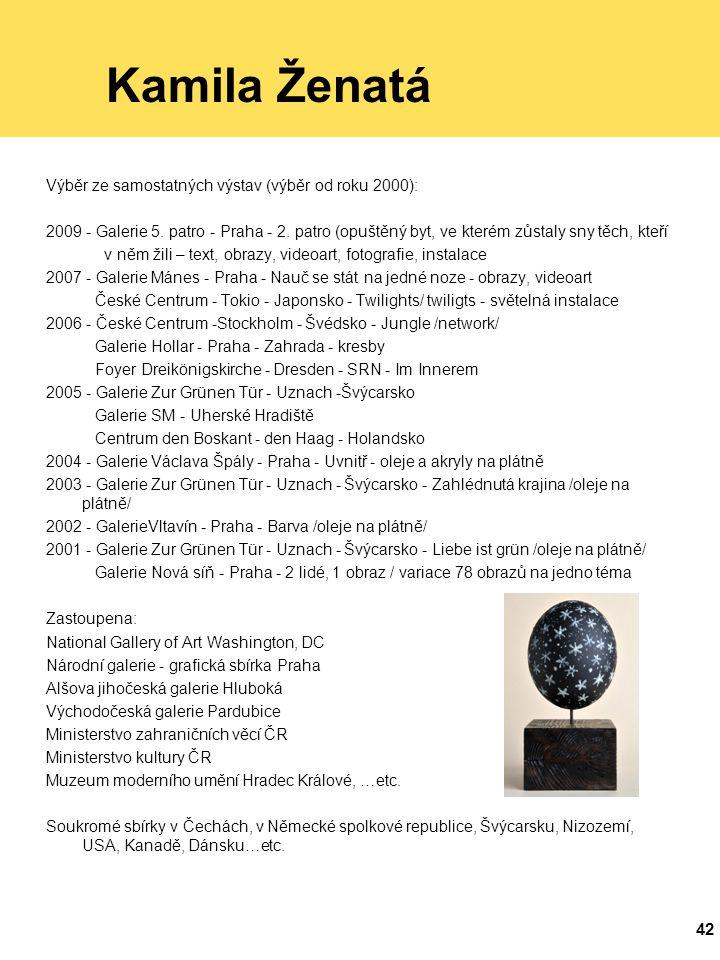 42 Kamila Ženatá Výběr ze samostatných výstav (výběr od roku 2000): 2009 - Galerie 5.