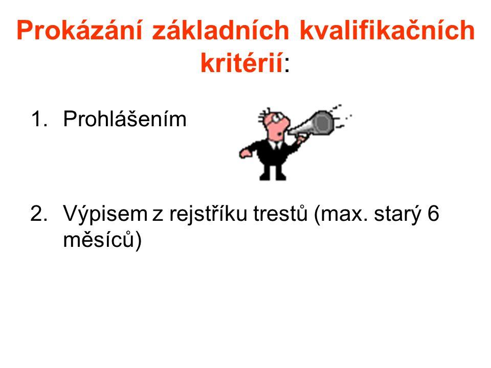 Prokázání základních kvalifikačních kritérií: 1.Prohlášením 2.Výpisem z rejstříku trestů (max.