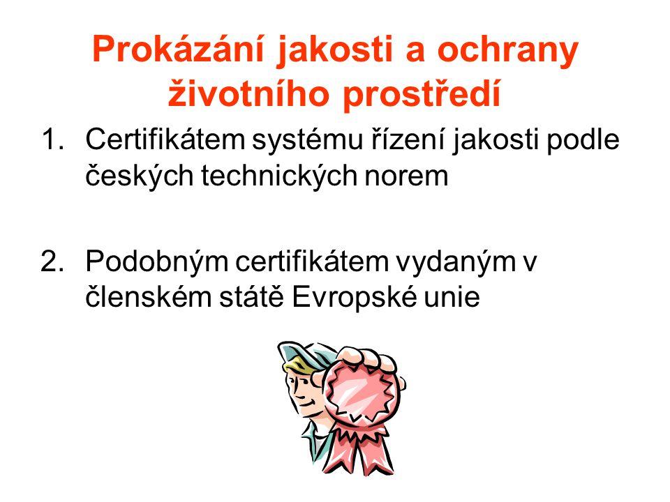Prokázání jakosti a ochrany životního prostředí 1.Certifikátem systému řízení jakosti podle českých technických norem 2.Podobným certifikátem vydaným