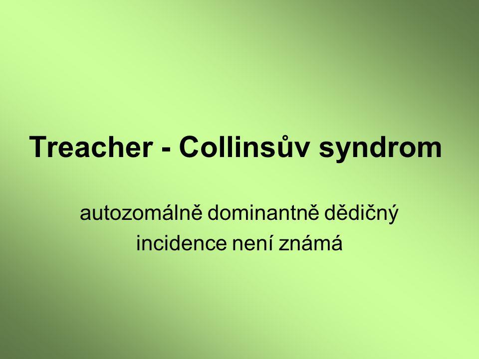Treacher - Collinsův syndrom autozomálně dominantně dědičný incidence není známá