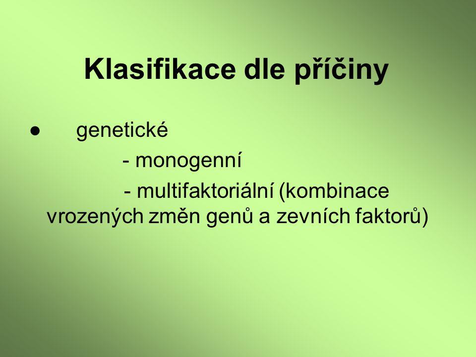 Klasifikace dle příčiny ●genetické - monogenní - multifaktoriální (kombinace vrozených změn genů a zevních faktorů)