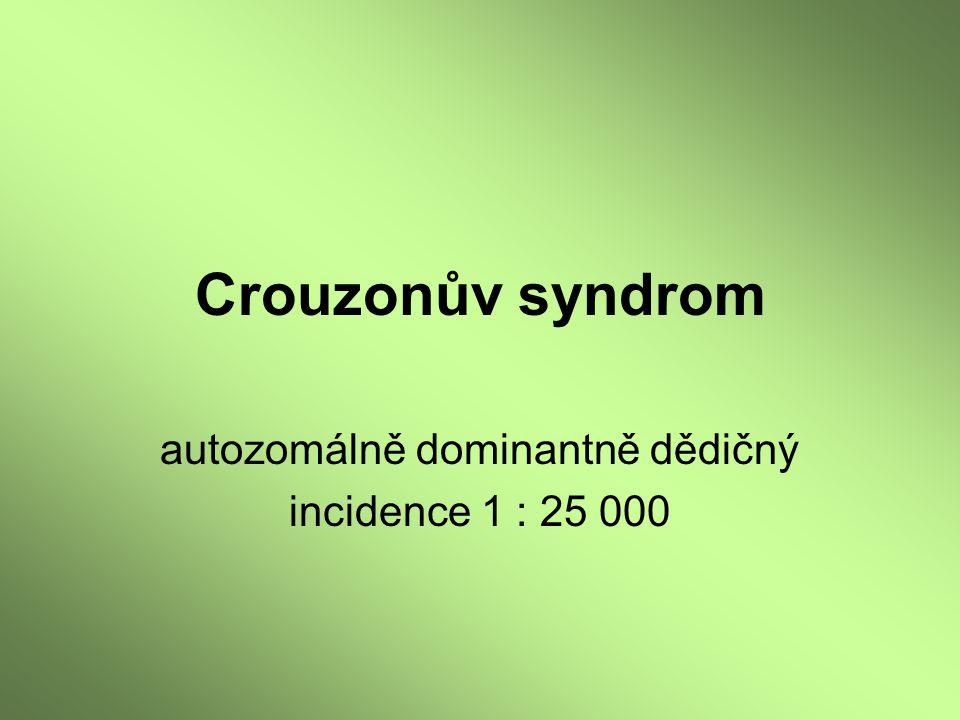 Crouzonův syndrom autozomálně dominantně dědičný incidence 1 : 25 000