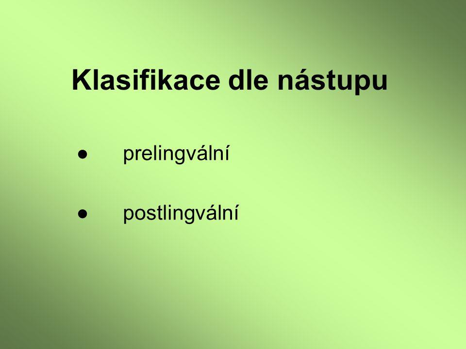 Klasifikace dle nástupu ●prelingvální ●postlingvální