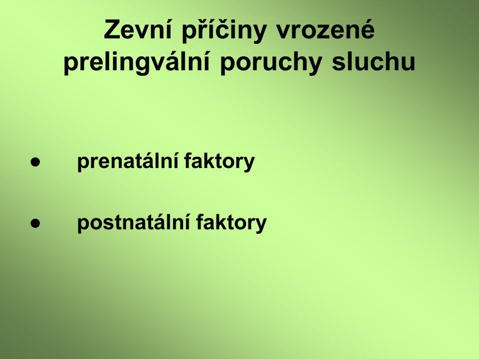 Zevní příčiny vrozené prelingvální poruchy sluchu ●prenatální faktory ●postnatální faktory