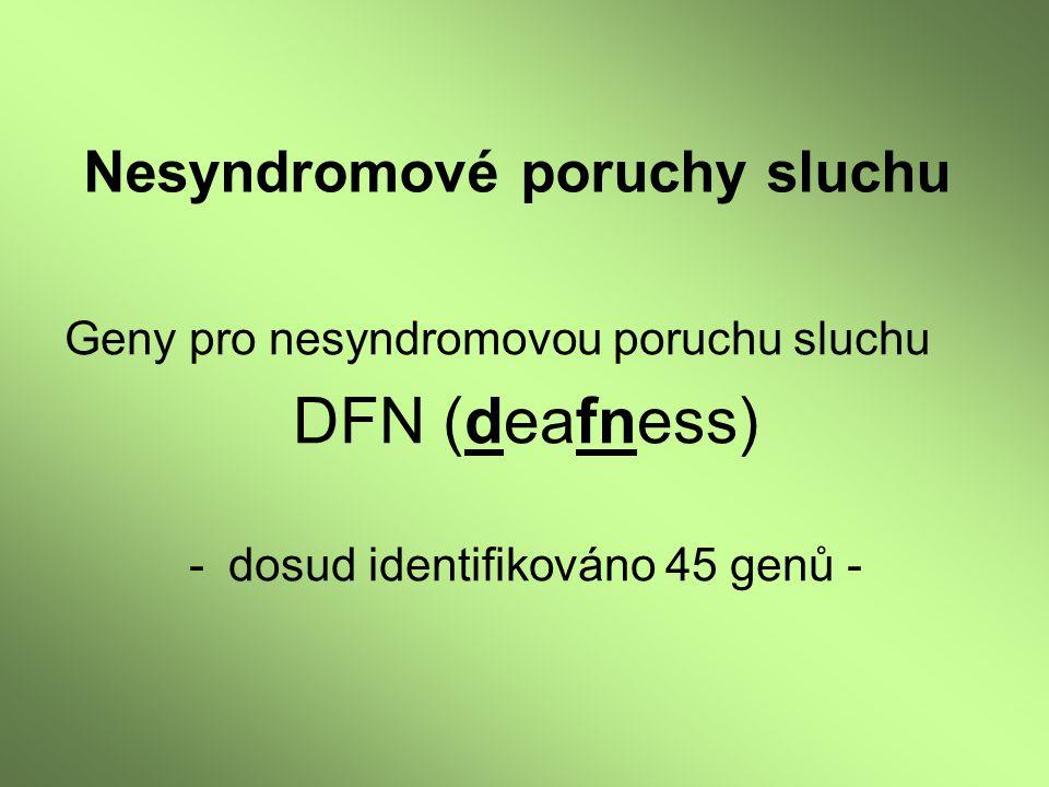 Nesyndromové poruchy sluchu Geny pro nesyndromovou poruchu sluchu DFN (deafness) -dosud identifikováno 45 genů -
