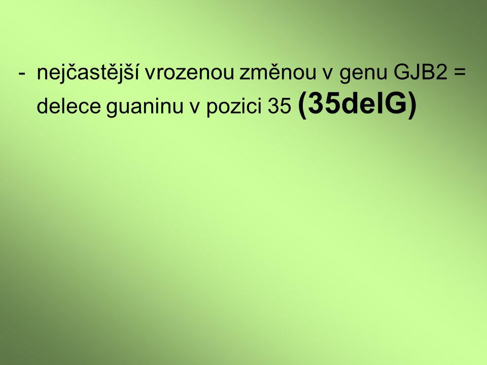 -nejčastější vrozenou změnou v genu GJB2 = delece guaninu v pozici 35 (35delG)