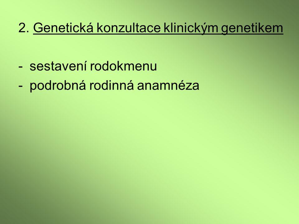 2. Genetická konzultace klinickým genetikem -sestavení rodokmenu -podrobná rodinná anamnéza