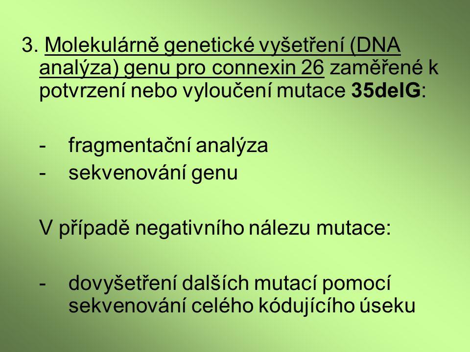 3. Molekulárně genetické vyšetření (DNA analýza) genu pro connexin 26 zaměřené k potvrzení nebo vyloučení mutace 35delG: -fragmentační analýza -sekven