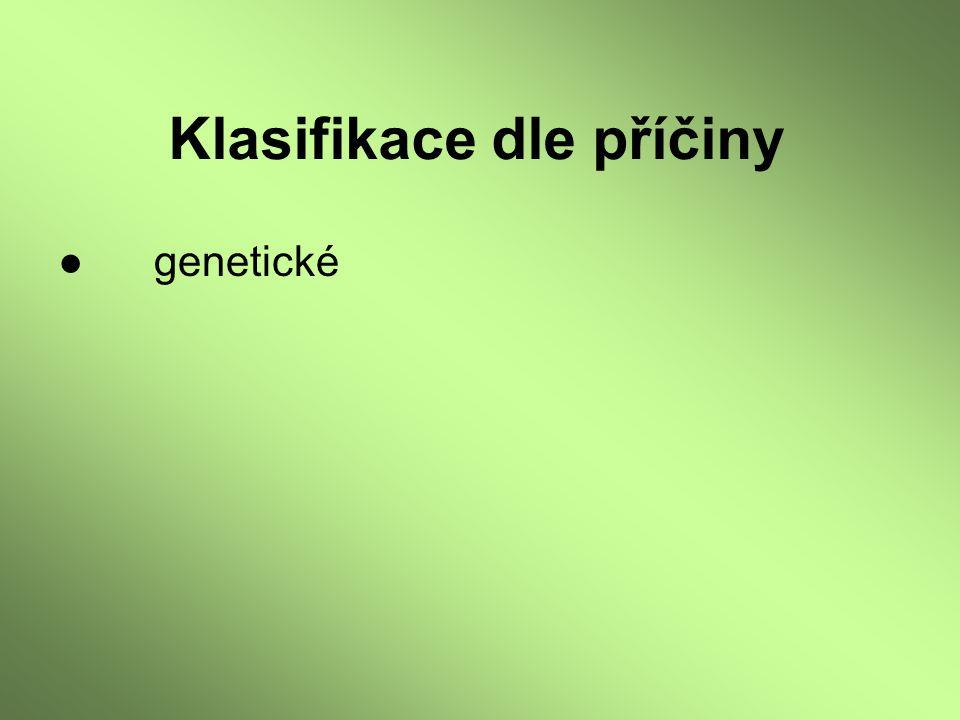 Klasifikace dle příčiny ●genetické - monogenní
