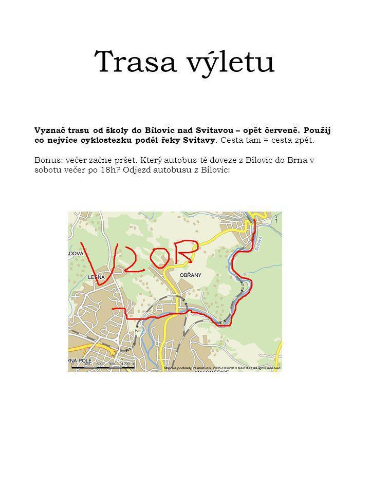 Trasa výletu Vyznač trasu od školy do Bílovic nad Svitavou – opět červeně. Použij co nejvíce cyklostezku podél řeky Svitavy. Cesta tam = cesta zpět. B