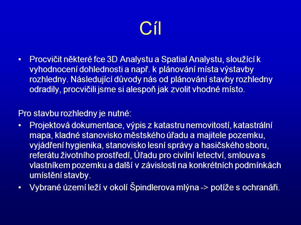Cíl •Procvičit některé fce 3D Analystu a Spatial Analystu, sloužící k vyhodnocení dohlednosti a např. k plánování místa výstavby rozhledny. Následujíc