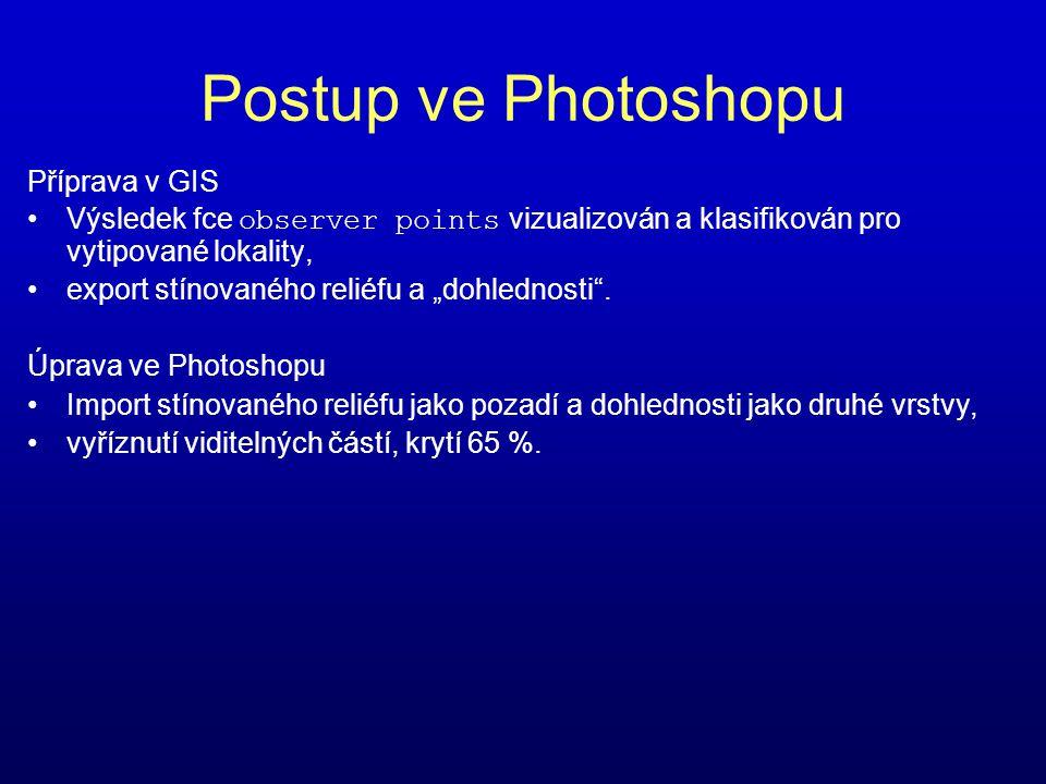 """Postup ve Photoshopu Příprava v GIS •Výsledek fce observer points vizualizován a klasifikován pro vytipované lokality, •export stínovaného reliéfu a """""""