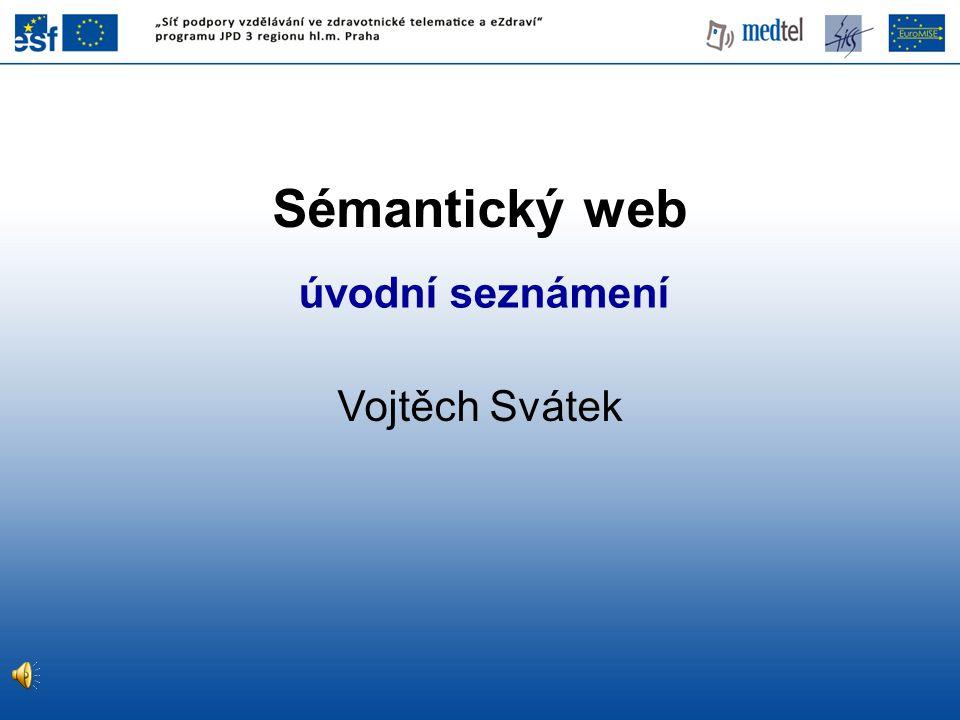 """Cíl přednášky •Ukázat, že současnému webu chybí """"sémantika , a že je do jisté míry možné ji """"doplnit pomocí nástrojů pro reprezentaci a zpracování znalostí •Poskytnout stručný přehled vybraných technologií používaných v souvislosti s koncepcí sémantického webu"""