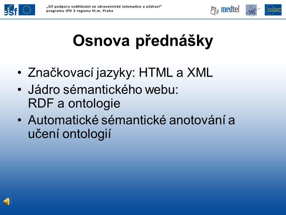 Stav standardizace •XML – široce rozšířená technologie (i mimo webové prostředí) •RDF, OWL – doporučení (standardy) konsorcia W3C, rozsáhlá komunita uživatelů, velký počet implementací •pravidlové jazyky – existuje řada návrhů, některé poměrně propracované (např.